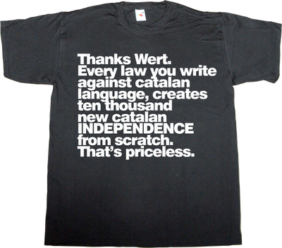 wert useless spanish politics war catalan catalonia independence freedom t-shirt ephemeral-t-shirts