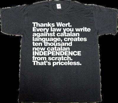 wert useless spanish politics war catalan catalonia independence freedom t-shirt ephemeral-t-shirts