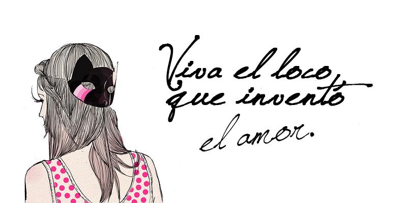 Viva el loco que inventó el amor