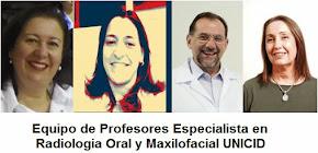 EQUIPO PROFESORES ESPECIALISTA EN RADIOLOGIA ORAL Y MAXILOFACIAL UNICID