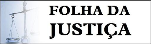 FOLHA DA JUSTIÇA