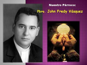 Párroco: Pbro. John Fredy Vásquez