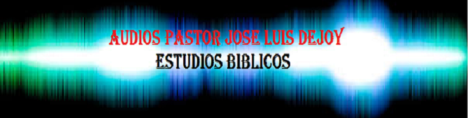 AUDIOS PASTOR JOSE LUIS DEJOY