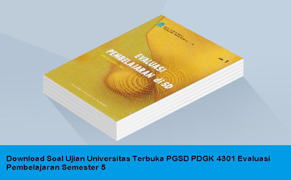 Download Soal Ujian Universitas Terbuka PGSD PDGK 4301 Evaluasi Pembelajaran Semester 5