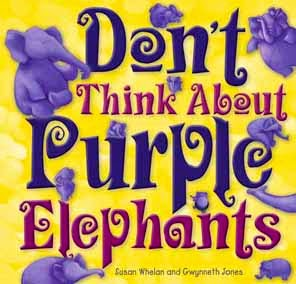 Review of Don't Think About Purple Elephants by Susan Whelan and Gwynneth Jones