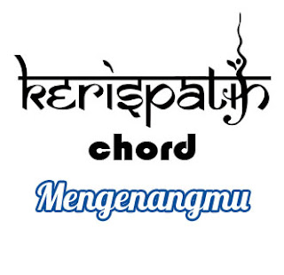 Lirik dan Chord(Kunci Gitar) Kerispatih ~ Mengenangmu