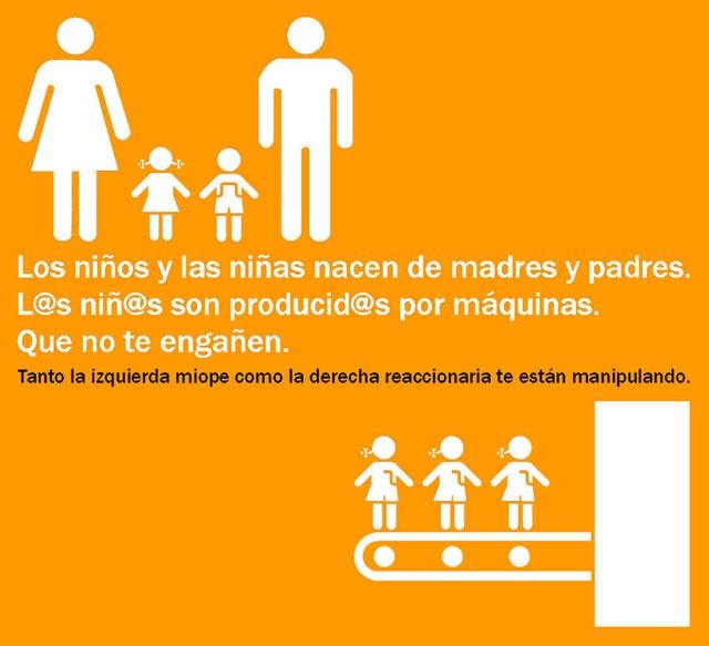 """""""LOS NIÑOS Y LAS NIÑAS NACEN DE MADRES Y PADRES. L@S NIÑ@S SON PRODUCID@S POR MÁQUINAS."""""""
