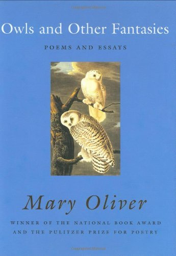 owls by mary oliver Oliver uses illustrative language and repetition to describe how the author was enraptured by the beauty of roses and brutality of owls in the beginning, she says owl is 'delicate saw-whet that flies like a big soft moth down by great pond' as if it is a friendly companion.