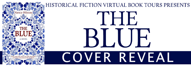 It Is My Privilege Today To Host The Historical Fiction Virtual Book Tours THE BLUE Cover Reveal Latest Novel From Nancy Bilyeau Author Of Popular