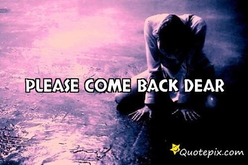 Please come back dear | Love, Romance & Feelings | Quotes Pics ...