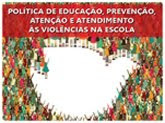 Poltica de Educao, Preveno, Ateno e Atendimento s Violncias na Escola