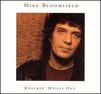 Mike BLOOMFIELD - Knockin\' Myself Out