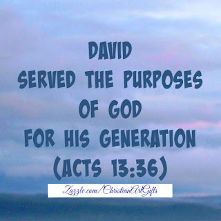 David served the purposes of God for his generation Acts 13:36