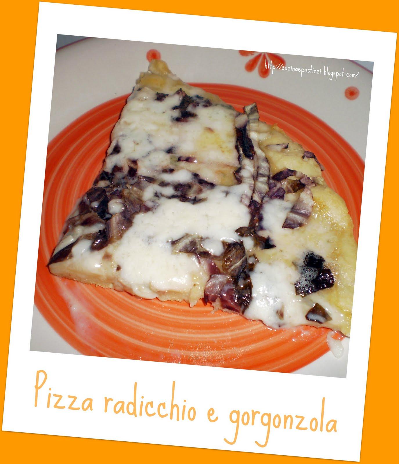 Cucina pasticci pizza radicchio e gorgonzola - Cucina e pasticci ...