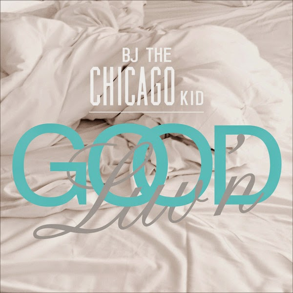 BJ the Chicago Kid - Good Luv'n' - Single Cover
