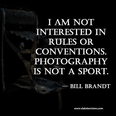 Thoughtful Thursday Quote by Bill Brandt Photography is not a Sport Created by: Dakota Visions Photography LLC on www.seeyoubehindthelens.com