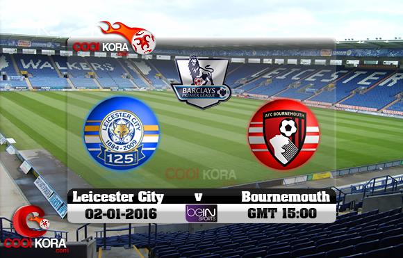 مشاهدة مباراة ليستر سيتي وبورنموث اليوم 2-1-2016 في الدوري الإنجليزي