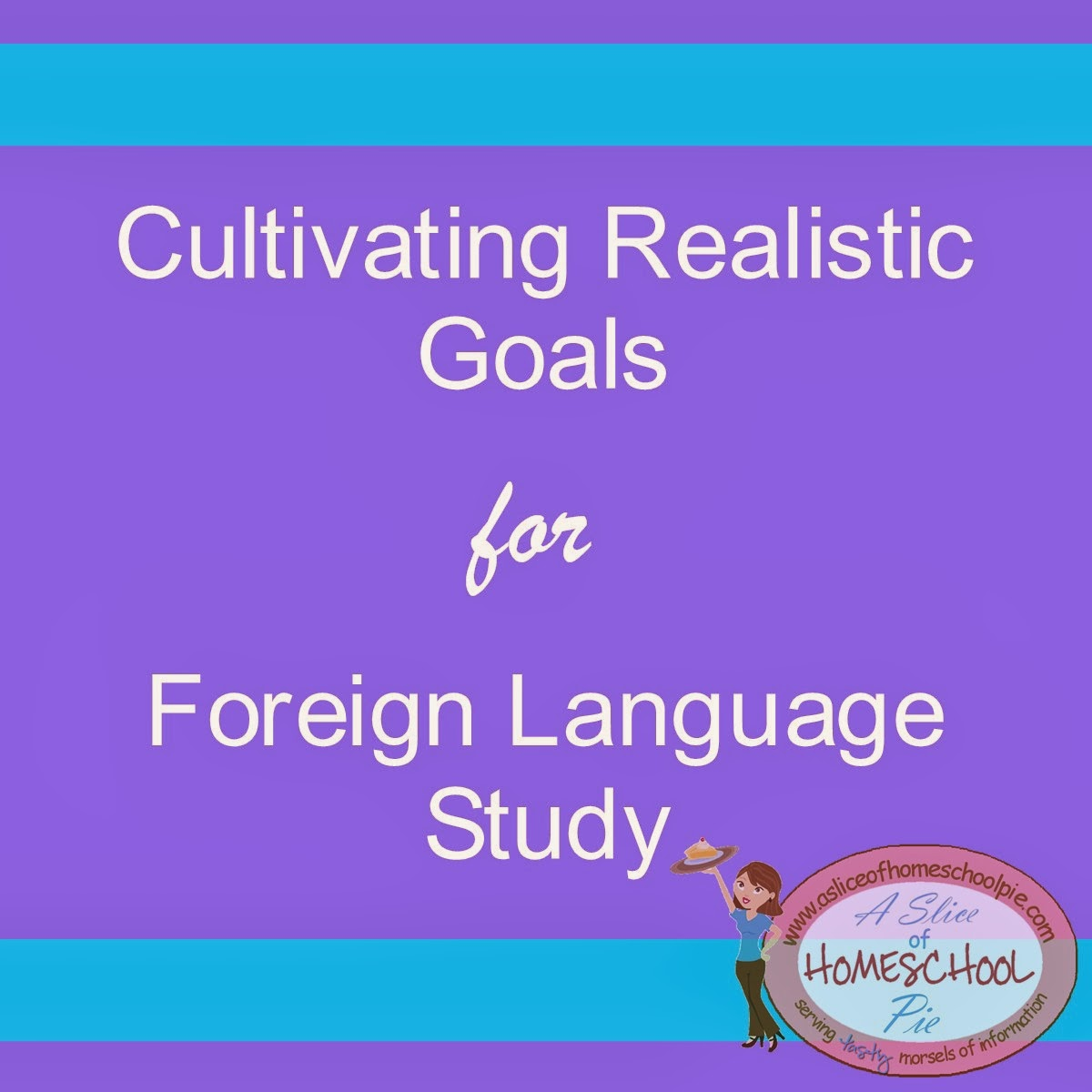 Cultivating Realistic Goals for Foreign Language Study by William E. Linney for A Slice of Homeschool Pie.com #homeschool