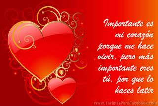 Importante es mi corazón, porque me hace vivir, pero más importante eres tú, porque lo haces latir.