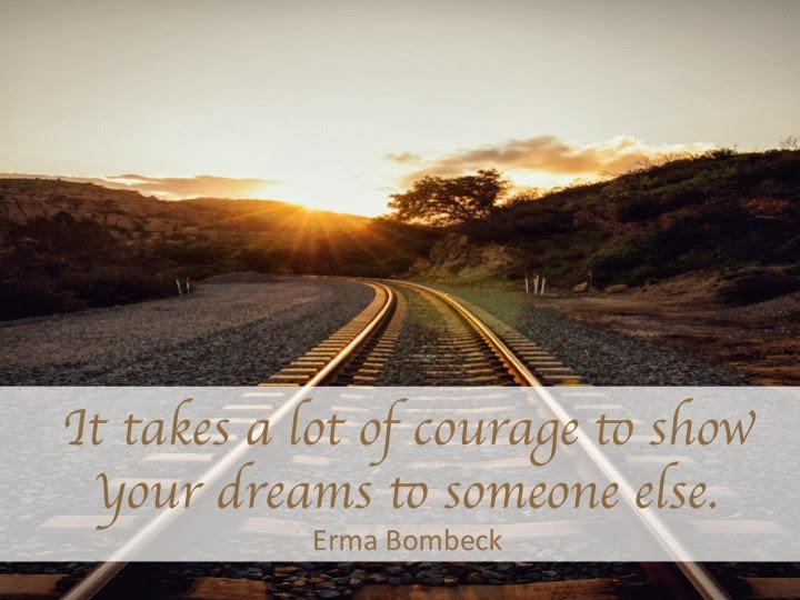 It takes a lot of courage to show your dreams to someone else