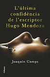 L'última confidència de l'escriptor Hugo Mendoza - Joaquín Camps
