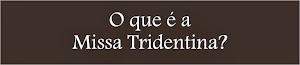 O que é a Missa Tridentina?