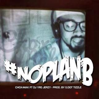 """Chox-Mak (@Chox_Mak910) f. DJ YRS Jerzy (@IAMDJYRSJERZY) - """" No Plan B """""""