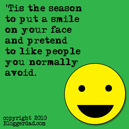 'Tis the season to put a smile on your face and pretend to like people you normally avoid.