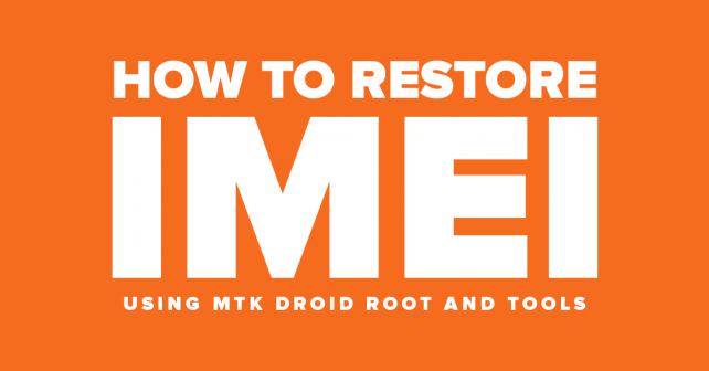 How to Restore IMEI of any MT65xx Smartphones using MTK Droid Root and Tools