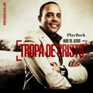 Dedé de Jesus – Tropa de Cristo 2012 PlayBack