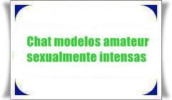 Chat modelos amateur sexualmente intensas