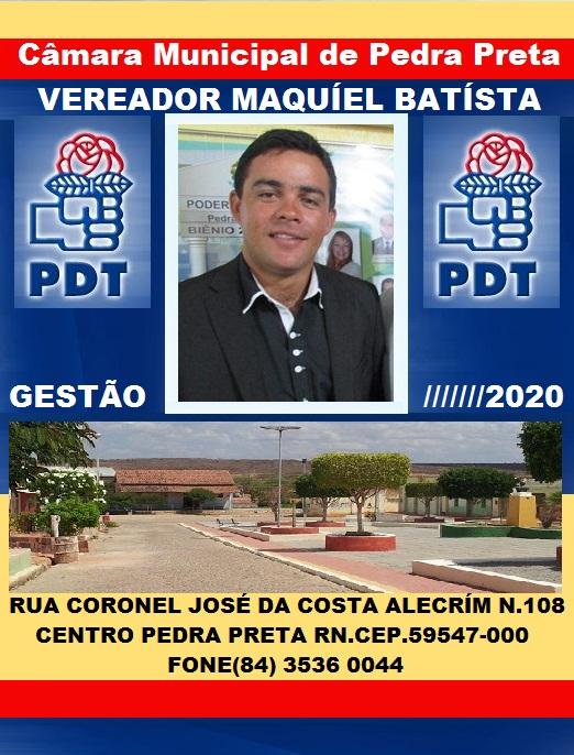 VEREADOR MAQUIEL BATISTA PEDRA PRETA RN