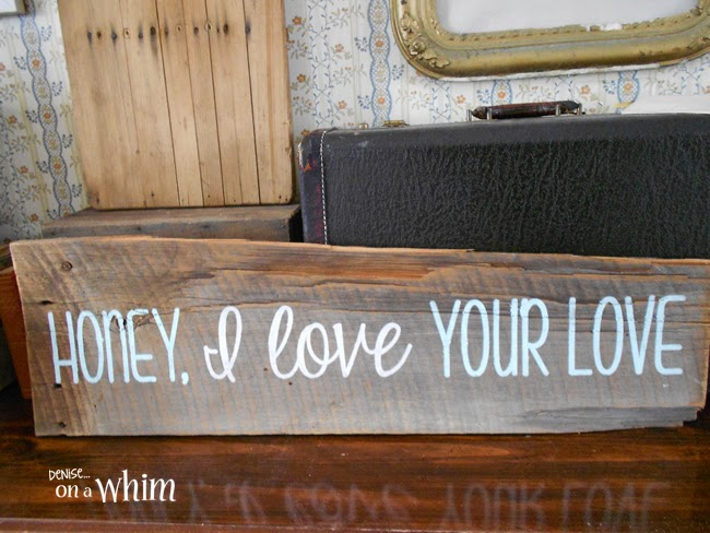 Honey I Love Your Love Salvaged Wood Sign from Denise on a Whim