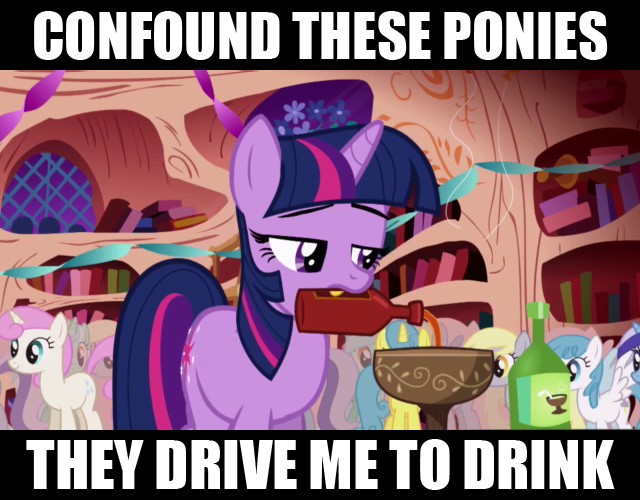 These Ponies They Drive Me To Drink