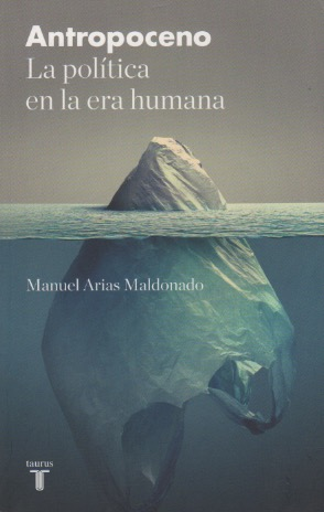 Manuel Arias Maldonado (Antropoceno) La política en la era humana)