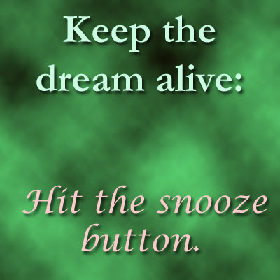 Funny Quotes Keep the dream alive Hit the snooze button