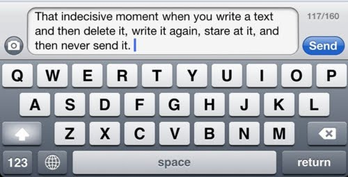 That Indecisive Moment When You Write A Text And Then Delete It, Write It Again, Stare At It, And Then Never Send It