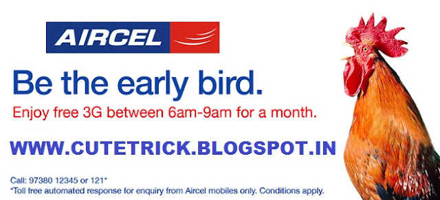 Free Unlimited 3G During 6 AM to 9 AM on Aircel | CuteTrick