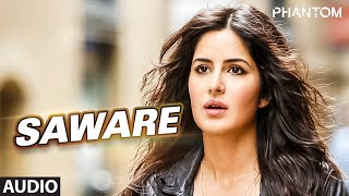 Saware Full AUDIO Song – Arijit Singh _ Phantom _ T-Series