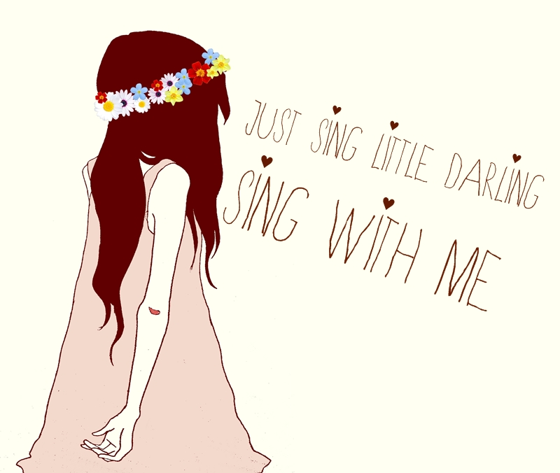Just sing little darling, sing with me