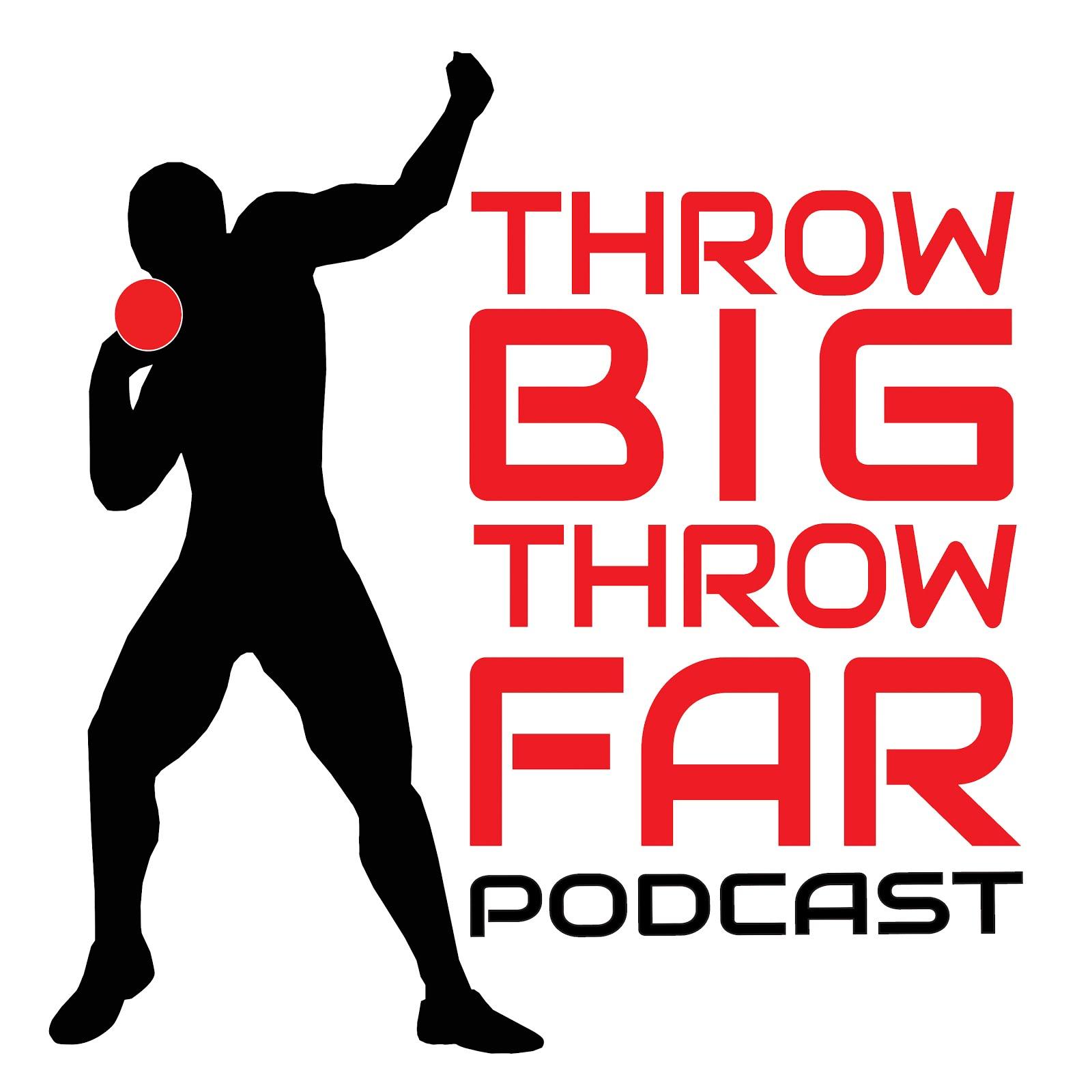 throwBIGthrowFAR PodCAST