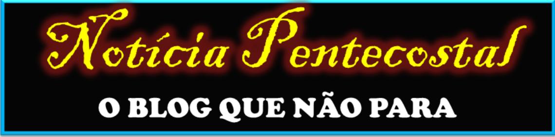 NOTÍCIA PENTECOSTAL