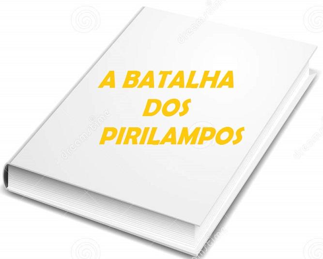 """E-book grátis:""""A BATALHA DOS PIRILAMPOS"""""""