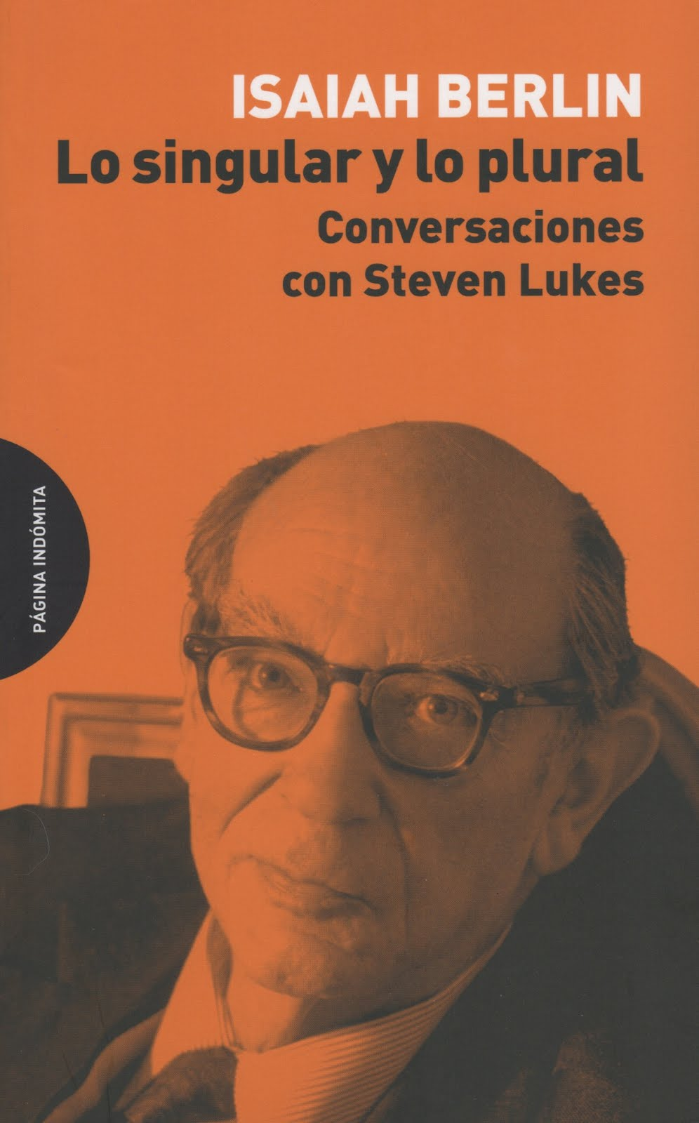 Isaiah Berlin (Lo singular y lo plural) Conversaciones con Steven Lukes