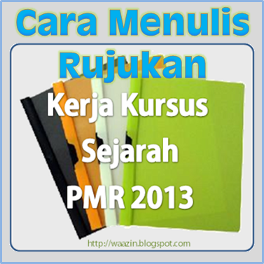 Kerja Kursus Sejarah PMR 2013 - Cara Menulis Rujukan