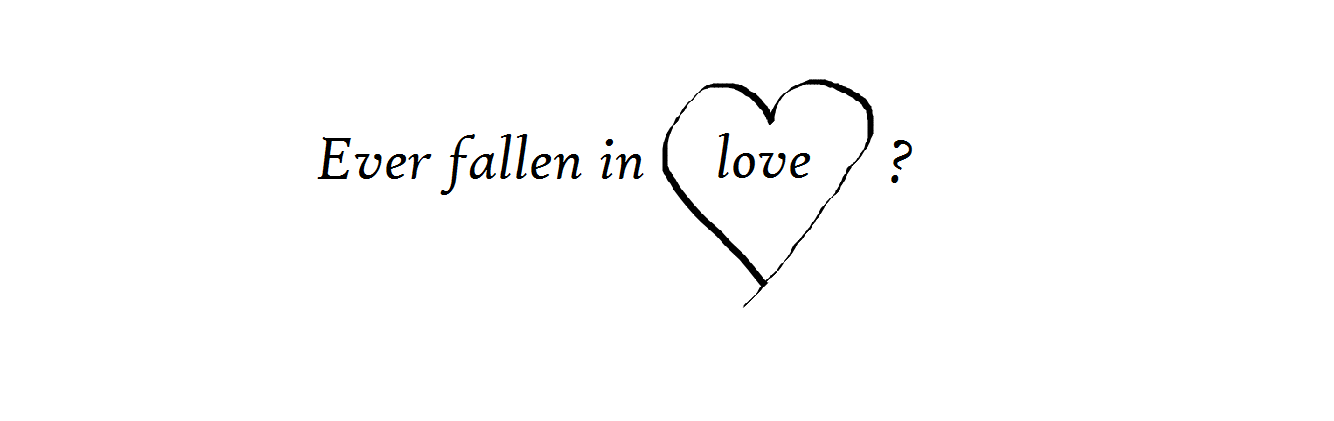 Ever fallen in love?