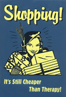 shopping - it's still cheaper than therapy