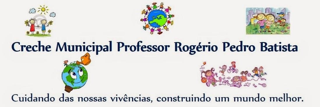 CRECHE MUNICIPAL PROFESSOR ROGÉRIO PEDRO BATISTA
