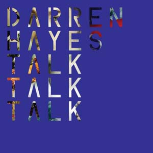 Darren Hayes - Talk Talk Talk Lyrics | Letras | Lirik | Tekst | Text | Testo | Paroles - Source: mp3junkyard.blogspot.com