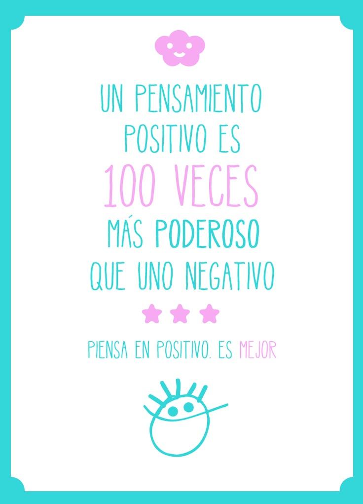 Un pensamiento positivo es  100 veces más poderoso que uno negativo. Piensa en positivo es mejor.